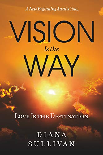 Vision Is the Way: Love Is the Destination - ASIN B08KRQXVY7
