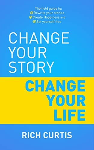 Change Your Story Change Your Life: The field guide to: Rewrite your stories, Create Happiness and Set yourself free - ASIN B08KZM7RX8