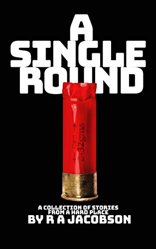 A Single Round: A collection of short stories from a HARD PLACE - ASIN B08LNV3DFB